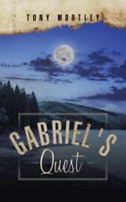 Gabriel's Quest by Tony Mortley (2014, Paperback)