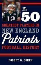 50 Greatest Players in New England Patriots Football History: By Cohen, Rober...