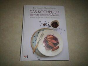 Das Kochbuch der vergessenen Genüsse - Moderne Rezepte mit wiederentdeckten Zuta