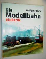 Die Modellbahn ~ Elektrik ~ Band 1  W.Horn  1998**