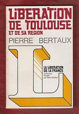 HISTOIRE. Libération de Toulouse et de sa région / Pierre Bertaux. 1re Edt 1973.