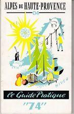 GUIDE TOURISME 1974  *LE GUIDE PRATIQUE ETE / HIVER DES ALPES DE HAUTE PROVENCE*
