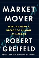 Market Mover: Lessons from a Decade of Change at NASDAQ, Robert Greifeld - Hardb