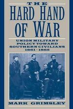 The Hard Hand of War Union Military Policy Toward Southern by Mark Grimsley