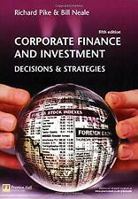 Corporate Finance and Investment : Decisions and Strategies by Pike, Richard