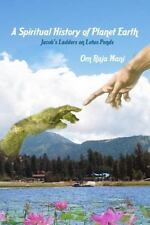 A Spiritual History of Planet Earth : Jacob's Ladders on Lotus Ponds by Om...