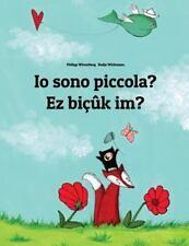 Io Sono Piccola? Ez Bicuk Im? : Libro Illustrato per Bambini: Italiano-Curdo...