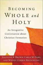 Becoming Whole and Holy: An Integrative Conversation about Christian Formation (