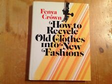 How to Recycle Old Clothes into New Fashions by Fenya Crown (1977, Hardcover)