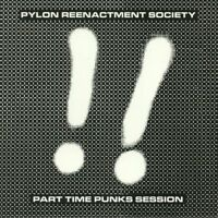 PYLON REENACTMENT SOCIETY ~ Part Time Punks Session ~ 2017 USA CLEAR VINYL LP