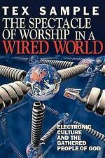The Spectacle of Worship in a Wired World by Tex Sample (1998, Paperback)