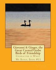 Character Is What We Build Ser.: Giovanni and Ginger, the Great Crested Grebe...