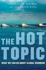 The Hot Topic : What We Can Do about Global Warming by David King and...