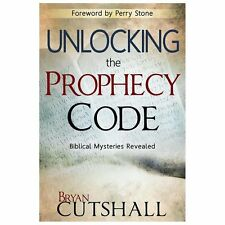 Unlocking the Prophecy Code : Biblical Mysteries Revealed by Bryan Cutshall...