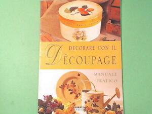 DECORARE CON IL DECOUPAGE MANUALE PRATICO GRIBAUDO EDITORE