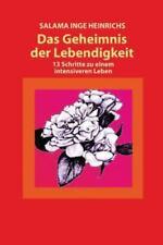 Das Geheimnis der Lebendigkeit : 13 Schritte Zu Einem Intensiveren Leben by...