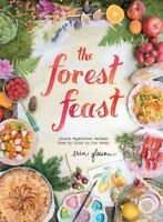 Forest Feast : Simple Vegetarian Recipes from My Cabin in the Woods, Hardcove...