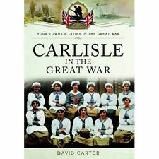 Carlisle in the Great War by David Carter (Paperback) NEW World War 1 Book