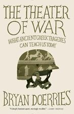 The Theater of War : What Ancient Tragedies Can Teach Us Today by Bryan...