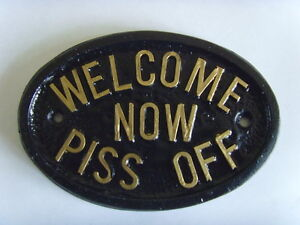 WELCOME NOW PISS OFF HOUSE PLAQUE OFFICE SHED GARAGE SHED