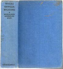 WHERE DANGER BECKONS A WORLD-WIDE ADVENTURE BOOK ILLUSTATOR TOM CURR 1ST HB 1936