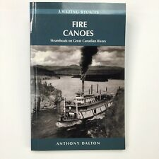 Fire Canoes: Steamboats on Great Canadian Rivers Book