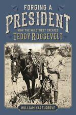 FORGING a PRESIDENT: HOW the WILD WEST CREATED TEDDY ROOSEVELT... BRAND-NEW HCDJ