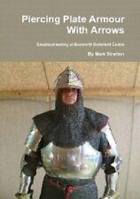 Piercing Armour avec des flèches par Mark Stretton essais à Bosworth Battlefield