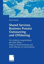 Shared Services, Business Process Outsourcing Und Offshoring: Die Moderne A...