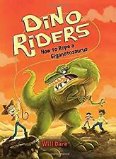 How to Rope a Giganotosaurus Dino Riders Paperback Will Dare
