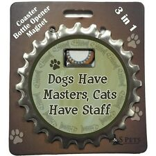 """Bottle Ninja 3 in 1 Opener, Coaster, Magnet  """"Dogs Have Masters Cats Have Staff"""""""
