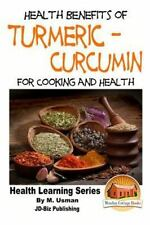 Health Benefits of Turmeric - Curcumin for Cooking and Health by M. Usman and...