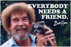 Bob Ross Everybody Needs A Friend Quote Poster 12x18 inch