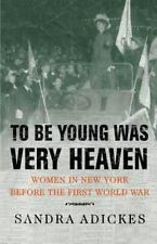 To Be Young Was Very Heaven: Women in New York Before the First World War