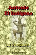 Antonio, el Indigena by Josac Va-Ctor Delgado Sua¡Rez (2014, Paperback)