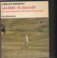 ALGÉRIE- EL DJAZAÏR Carnets de guerre et de terrain d'un géographe- A.Frémond