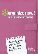 Organize Now! Think and Live Clutter-Free : A Week-by-Week Action Plan for a...