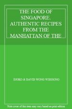 THE FOOD OF SINGAPORE. AUTHENTIC RECIPES FROM THE MANHATTAN OF THE EAST By DJOK