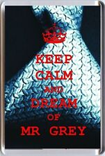 KEEP CALM and DREAM of MR GREY E.L. James' 50 Shades of Grey Image Fridge Magnet