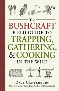 NEW The Bushcraft Field Guide to Trapping, Gathering, and Cooking in the Wild By