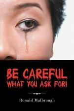 Be Careful What You Ask For! by Ronald Malbrough (2012, Paperback)