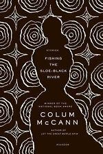 Fishing The Sloe-Black River: Stories: By Colum McCann