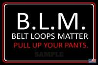 "BLM PULL UP PANTS! METAL SIGN USA MADE! 8""X12"" FUNNY MAN CAVE BAR PUB HUMOR"