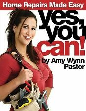 YES YOU CAN! HOME REPAIRS MADE EASY [2005] By Amy Wynn Pastor - Softcover/NEW