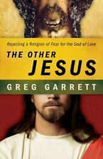 The Other Jesus: Rejecting a Religion of Fear for the God of Love (Paperback or