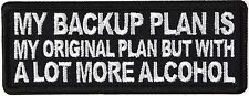 MY BACKUP PLAN IS MY ORIGINAL PLAN BUT WITH A LOT MORE ALCOHOL - IRON-ON PATCH