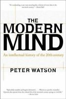 The Modern Mind: An Intellectual History of the 20th Century by Watson, Peter