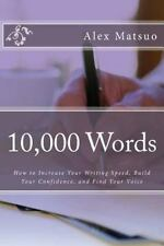 10,000 Words : How to Increase Your Writing Speed, Build Your Confidence, and...