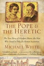 The Pope and the Heretic: The True Story of Giordano Bruno, the Man Who Dared t
