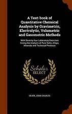 A Text-book of Quantitative Chemical Analysis by Gravimetric, Electrolytic, Volu